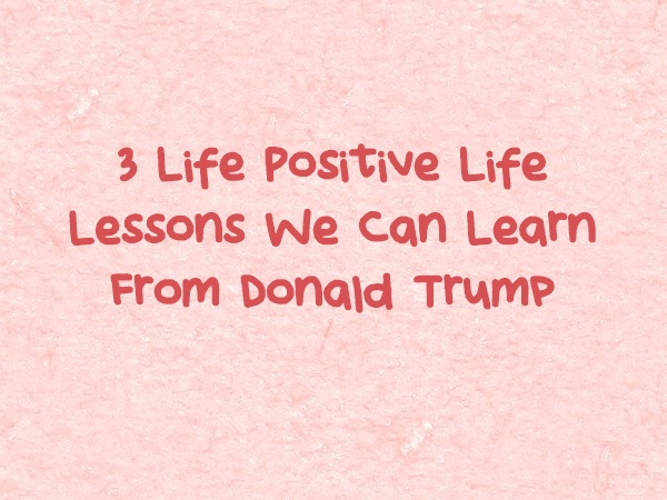 3 life lessons we can learn from Trump
