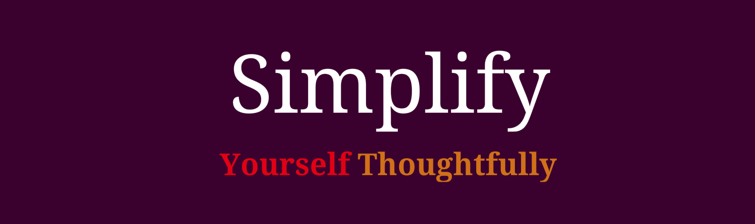 Simplify Yourself Thoughtfully